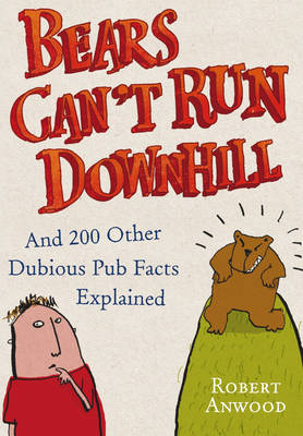 Bears Can't Run Downhill: and 200 other dubious pub facts explained (Hardback)