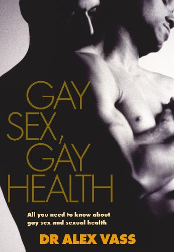 Gay Sex, Gay Health: All You Need to Know About Gay Sex and Sexual Health (Paperback)