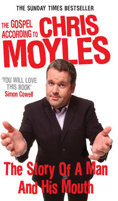 The Gospel According to Chris Moyles: The Story of a Man and His Mouth (Paperback)