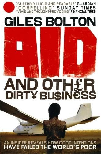Aid and Other Dirty Business: How Good Intentions Have Failed the World's Poor (Paperback)