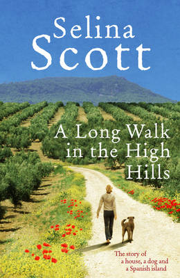 A Long Walk in the High Hills: The Story of a House, a Dog and a Spanish Island (Hardback)