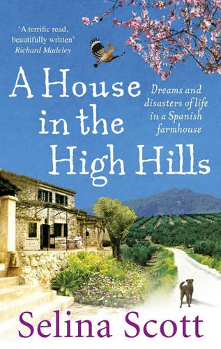 A House in the High Hills: Dreams and Disasters of Life in a Spanish Farmhouse (Paperback)