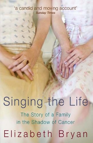 Singing the Life: The story of a family living in the shadow of Cancer (Paperback)
