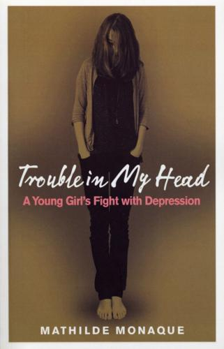 Trouble in My Head: A Young Girl's Fight with Depression (Paperback)