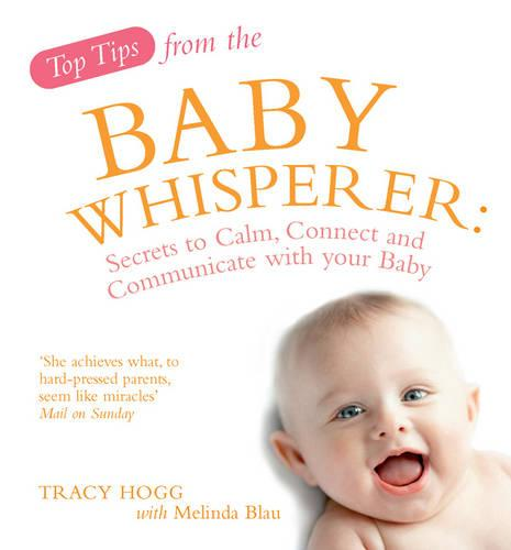Top Tips from the Baby Whisperer: Secrets to Calm, Connect and Communicate with your Baby (Paperback)