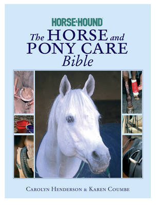 The Horse and Pony Care Bible: In association with Horse and Hound (Hardback)