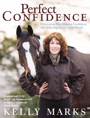 Perfect Confidence: Overcoming Fear, Gaining Confidence and Achieving Success with Horses (Paperback)