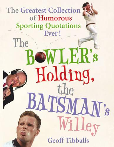 The Bowler's Holding, the Batsman's Willey: The Greatest Collection of Humorous Sporting Quotations Ever! (Paperback)