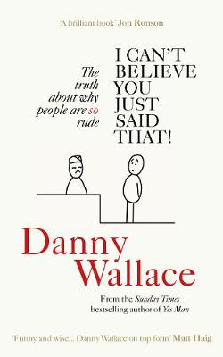 I Can't Believe You Just Said That: The truth about why people are SO rude (Paperback)
