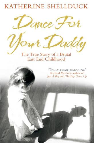 Dance for your Daddy: The True Story of a Brutal East End Childhood (Paperback)