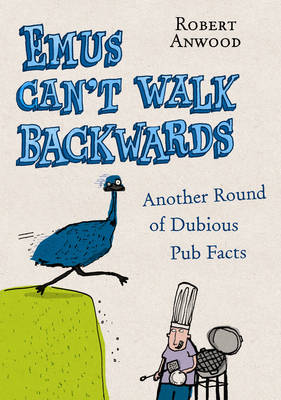 Emus Can't Walk Backwards: Another Round of Dubious Pub Facts (Hardback)