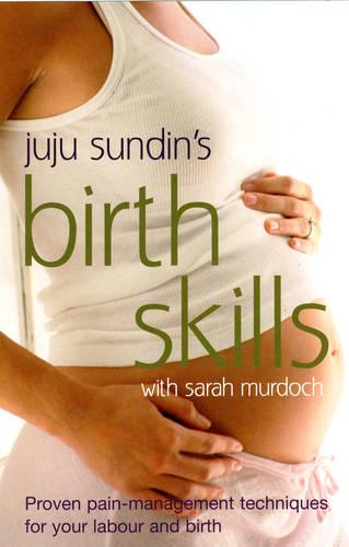 Birth Skills: Proven pain-management techniques for your labour and birth (Paperback)