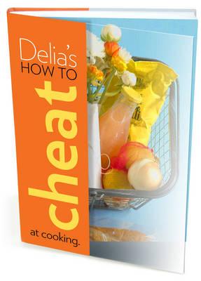Delia's How to Cheat at Cooking (Hardback)
