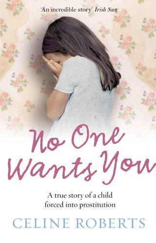 No One Wants You: A true story of a child forced into prostitution (Paperback)