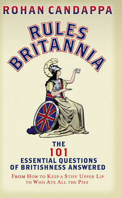 Rules Britannia: The 101 Essential Questions of Britishness Answered - From How to Keep a Stiff Upper Lip to Who Ate All the Pies (Hardback)