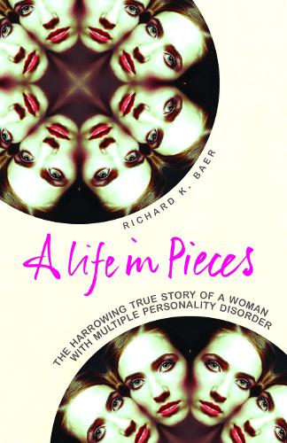 A Life in Pieces: The harrowing story of a woman with 17 personalities (Paperback)