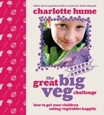 The Great Big Veg Challenge: How to get your children eating vegetables happily (Paperback)