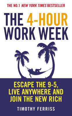 The 4-hour Work Week: Escape the 9-5, Live Anywhere and Join the New Rich (Paperback)
