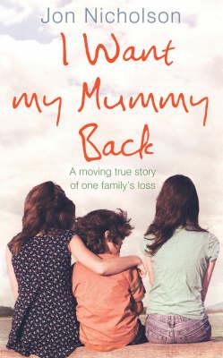 I Want My Mummy Back: A Moving True Story of One Family's Loss (Hardback)
