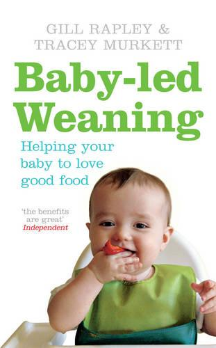 Baby-led Weaning: Helping Your Baby to Love Good Food (Paperback)
