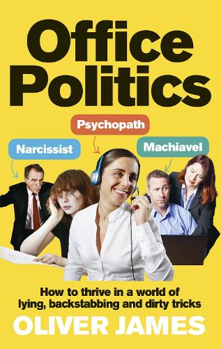 Office Politics: How to Thrive in a World of Lying, Backstabbing and Dirty Tricks (Paperback)