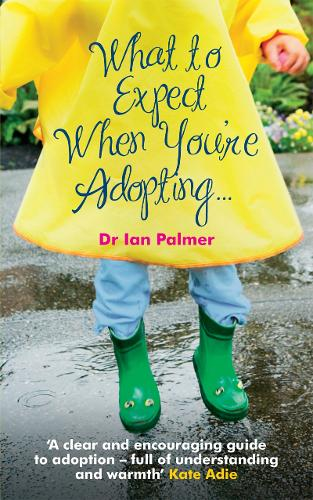 What to Expect When You're Adopting...: A practical guide to the decisions and emotions involved in adoption (Paperback)