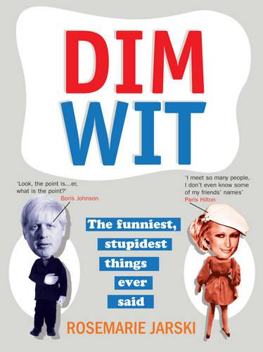 Dim Wit: The Funniest, Stupidest Things Ever Said (Paperback)