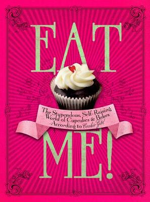 Eat Me!#: The Stupendous, Self-Raising World of Cupcakes and Bakes According to Cookie Girl (Hardback)
