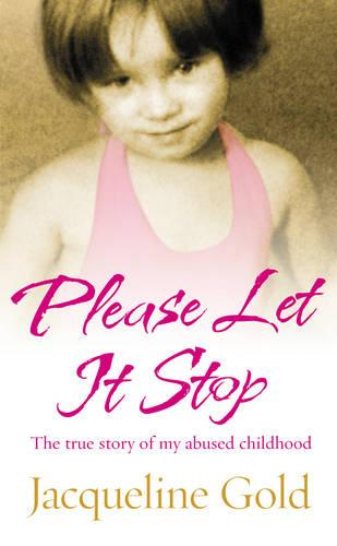Please Let It Stop: The true story of my abused childhood (Paperback)