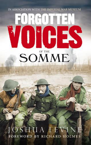Forgotten Voices of the Somme: The Most Devastating Battle of the Great War in the Words of Those Who Survived (Paperback)