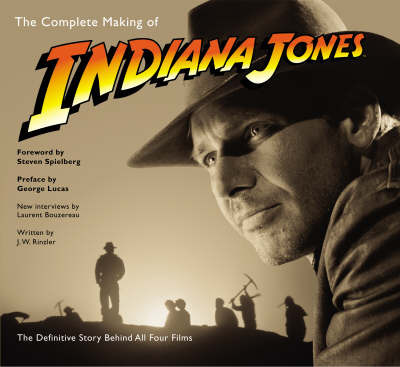 """The Complete Making of """"Indiana Jones"""": The Definitive Story Behind All Four Films (Hardback)"""