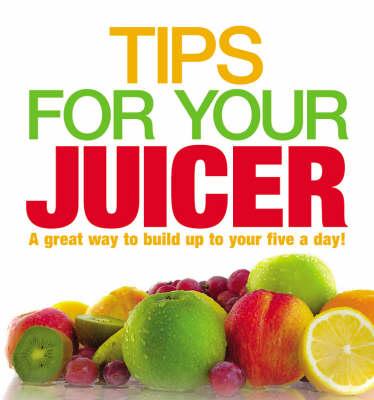 Tips for Your Juicer (Hardback)