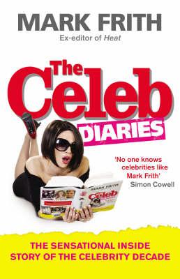 The Celeb Diaries: The Sensational Inside Story of the Celebrity Decade (Hardback)
