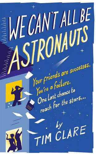We Can't All Be Astronauts: Your Friends Are Successes. You're a Failure. One Last Chance to Reach for the Stars... (Paperback)
