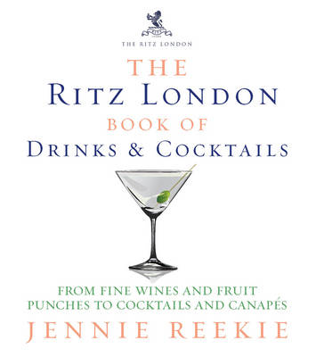 The Ritz London Book of Drinks & Cocktails: From fine wines and fruit punches to cocktails and canapes (Hardback)