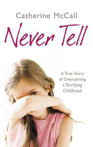 Never Tell: A True Story of Overcoming a Terrifying Childhood (Paperback)