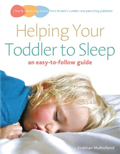Helping Your Toddler to Sleep: an easy-to-follow guide (Paperback)
