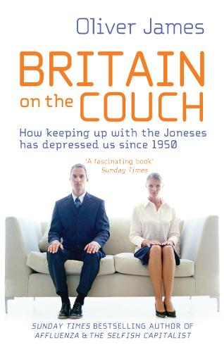 Britain On The Couch: How keeping up with the Joneses has depressed us since 1950 (Paperback)