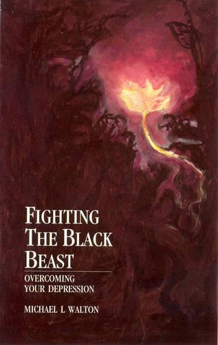 Fighting The Black Beast: Overcoming Your Depression (Paperback)