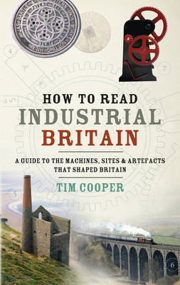 How to Read Industrial Britain (Hardback)