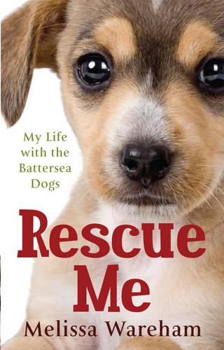 Rescue Me: My Life with the Battersea Dogs (Paperback)