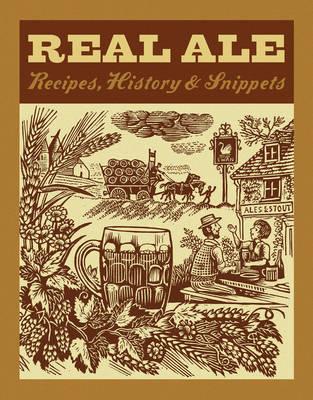 Real Ale: Recipes, History, Snippets (Hardback)