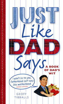 Just Like Dad Says: A Book of Dad's Wit (Hardback)