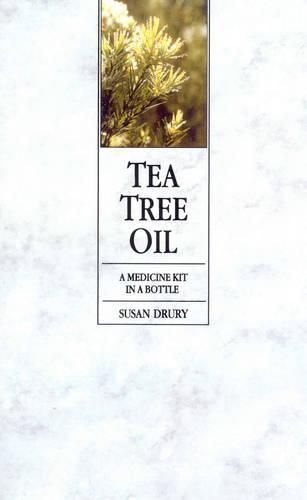 Tea Tree Oil: A Medicine Kit In A Bottle (Paperback)