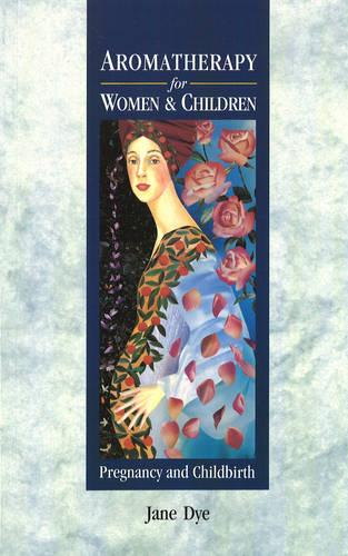 Aromatherapy For Women & Children: Pregnancy and Childbirth (Paperback)