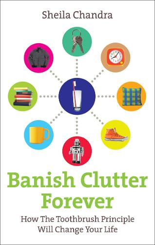 Banish Clutter Forever: How the Toothbrush Principle Will Change Your Life (Paperback)