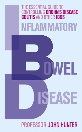 Inflammatory Bowel Disease: The essential guide to controlling Crohn's Disease, Colitis and Other IBDs (Paperback)