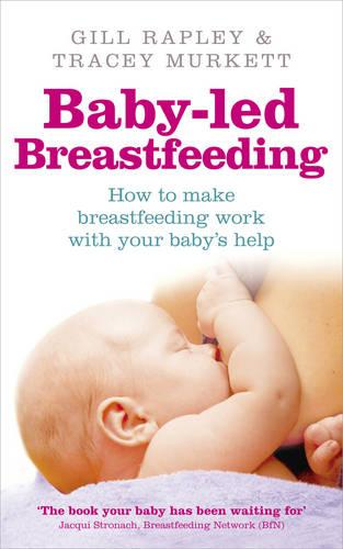 Baby-led Breastfeeding: How to make breastfeeding work - with your baby's help (Paperback)