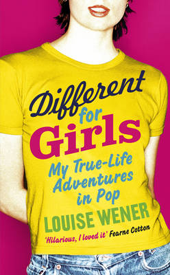 Different for Girls: A girl's own true-life adventures in pop (Paperback)