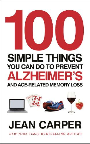 100 Simple Things You Can Do To Prevent Alzheimer's: and Age-Related Memory Loss (Paperback)